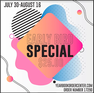 Early Bird Special, yearbooks are $25 July 30 to August 16.